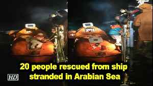 20 people rescued from ship stranded in Arabian Sea [Video]