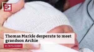 Thomas Markle desperate to meet grandson Archie [Video]