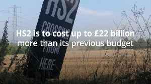 HS2 to be delayed and exceed budget by £22 billion [Video]