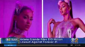 Ariana Grande Sues Forever 21 [Video]