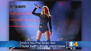 News video: Man Broke Into Taylor Swift's Rhode Island Home, Police Say