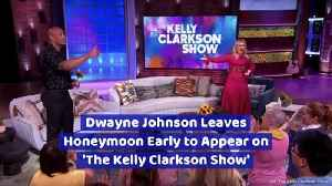 Dwayne Johnson Leaves Honeymoon Early to Appear on 'The Kelly Clarkson Show' [Video]