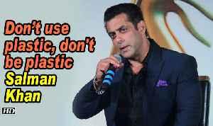 Don't use plastic, don't be plastic: Salman Khan [Video]