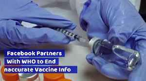 Facebook Partners With WHO to End Inaccurate Vaccine Info [Video]