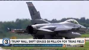Trump wall shift erases $8 million for Truax Field [Video]