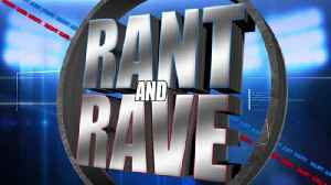 Rant and Rave: September 5th [Video]