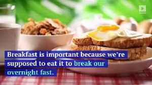 Here's Why Breakfast Is the Most Important Meal of the Day [Video]