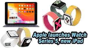 Apple launches Watch Series 5, new iPad [Video]