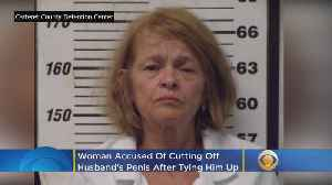 Woman Accused Of Cutting Off Husband's Penis After Tying Him Up [Video]