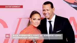 A Hint As To Where ARod And JLo Will Get Married [Video]