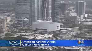American Airlines Arena Will Get New Name [Video]