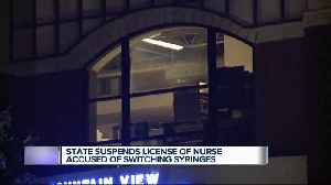 State suspends license of nurse accused of switching syringes [Video]