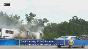 Truck Carrying 72,000 Pounds Of Chocolate Catches Fire On Interstate [Video]