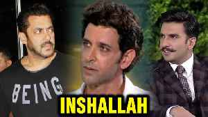 Inshallah | Salman Khan To Be REPLACED BY Ranveer Singh Or Hrithik Roshan [Video]