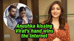 Anushka kissing Virat's hand wins the Internet [Video]
