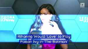 Rihanna Would 'Love' to Play Poison Ivy in 'The Batman' [Video]