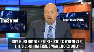 Jim Cramer: Buy Burlington Stores Stock When the U.S.-China Trade War Gets Ugly [Video]