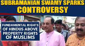 Subramanian Swamy says 'Fundamental rights of Hindus important than Muslims property rights' [Video]