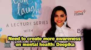 Need to create more awareness on mental health: Deepika Padukone [Video]