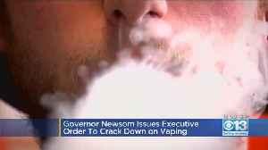 Governor Newsom Cracks Down On Vaping [Video]