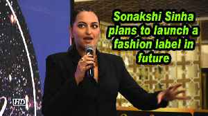 Sonakshi Sinha plans to launch a fashion label in future [Video]