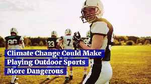 Climate Change Could Make Playing Outdoor Sports More Dangerous [Video]