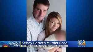 Defense Faces Deadline To Name Alternate Suspect In Kelsey Berreth Murder Case [Video]