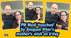 PM Modi 'touched' by Anupam Kher's mother's wish on b'day [Video]