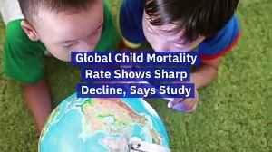 Global Child Mortality Rate Shows Sharp Decline, Says Study [Video]