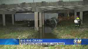Big Rig Driver Recovering After Crash Off North Texas Bridge [Video]