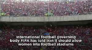 Watch: FIFA tells Iran women must be allowed into stadiums [Video]