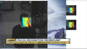 Board of Police Commissioners to vote on facial recognition technology [Video]