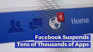 Facebook Suspends Tens of Thousands of Apps [Video]