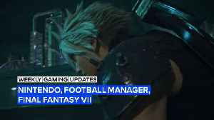 This Week in Gaming: Nintendo, Football Manager, Final Fantasy VII and more [Video]