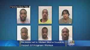 6 Arrested In Violent Home Invasion, Assault Of Pregnant Woman [Video]