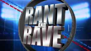 Rant and Rave: September 19th [Video]