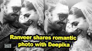 Ranveer shares romantic photo with Deepika [Video]