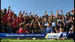 Salinas Regional Soccer Complex phase one complete [Video]