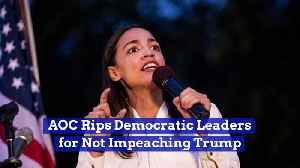AOC Rips Democratic Leaders for Not Impeaching Trump [Video]