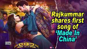 Rajkummar shares first song of 'Made In China' [Video]