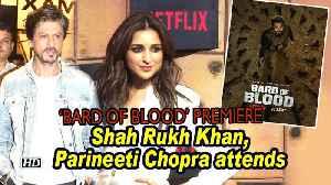 'Bard of Blood' premiere | Shah Rukh Khan, Parineeti Chopra attend [Video]