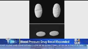 Blood Pressure Drug Recall Expanded [Video]
