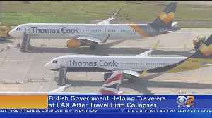 British Consulate Representatives To Be At LAX After Thomas Cook Collapse [Video]
