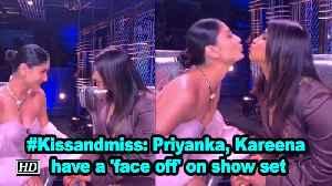 #Kissandmiss: Priyanka, Kareena have a 'face off' on show set [Video]