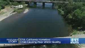 EPA: California Homelessness Causing Poor Water Quality [Video]