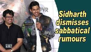 Sidharth Malhotra dismisses sabbatical rumours [Video]