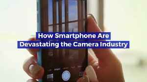 How Smartphone Are Devastating the Camera Industry [Video]
