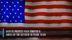 How To Protect Your Portfolio Ahead Of The October 10 Trade Talks [Video]