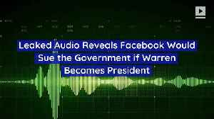 Leaked Audio Reveals Facebook Would Sue the Government if Warren Becomes President [Video]