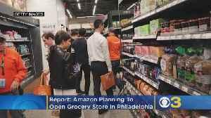 Report: Amazon Planning To Open Grocery Store In Philadelphia [Video]